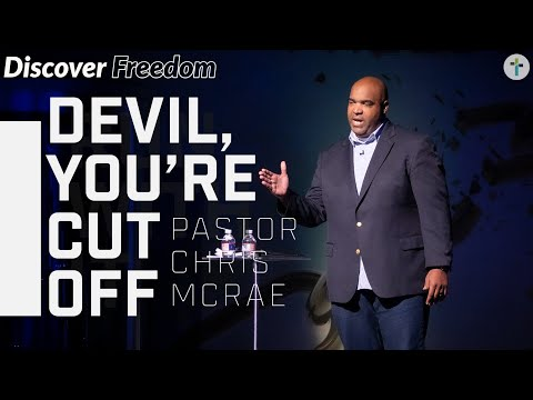 Discover Freedom  Devil, You're Cut Off  Chris McRae  Sojourn Church Carrolton Texas