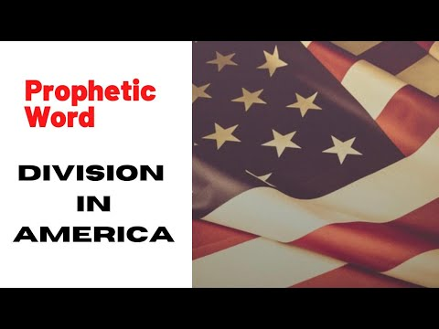 PROPHETIC WORD - Division in AMERICA (MUST WATCH)