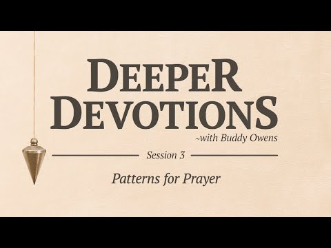 Deeper Devotions Session 3Patterns for Prayer