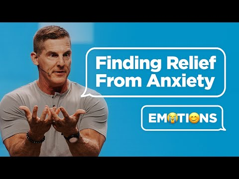 Finding Relief From Anxiety - Emotions Part 2