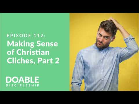 E112 Making Sense of Christian Cliches, Part 2