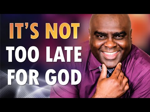 It's Not Too Late for God