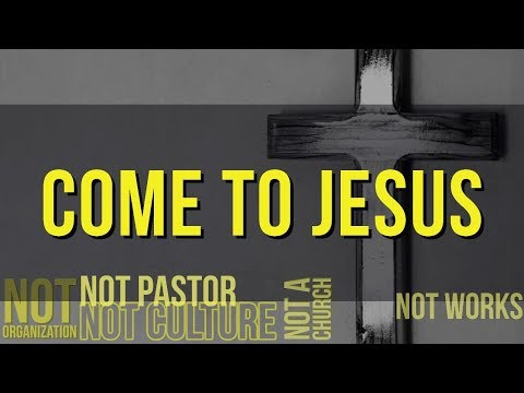 Come To Jesus - MESSAGE ONLY