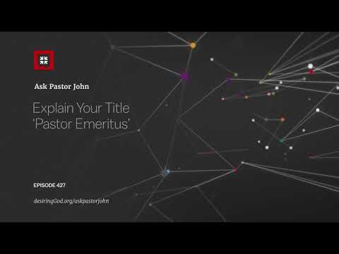 Explain Your Title Pastor Emeritus // Ask Pastor John