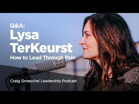 Q&A with Lysa TerKeurst: How to Lead Through Pain - Craig Groeschel Leadership Podcast