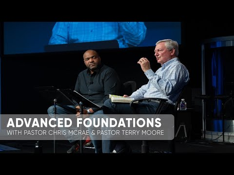 Advanced Foundations  Wednesday, March 18th  Pastor Chris McRae & Pastor Terry Moore