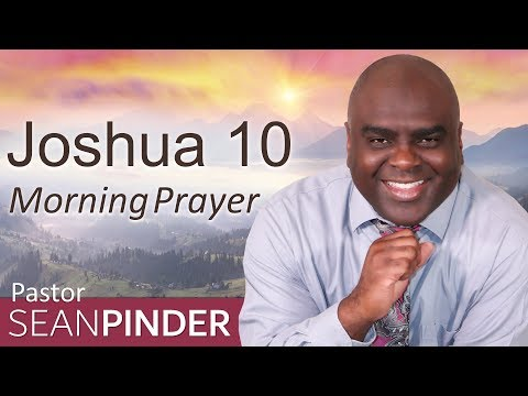 MOUNTAIN MOVING FAITH JOSHUA SPOKE TO THE SUN - JOSHUA 10 - MORNING PRAYER  PASTOR SEAN PINDER