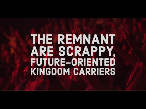 The Remnant Are Scrappy, Future-Oriented Kingdom Carriers