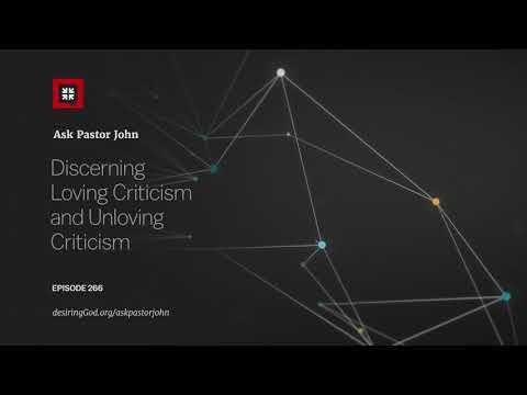 Discerning Loving Criticism and Unloving Criticism // Ask Pastor John
