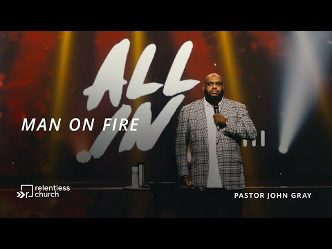 Man On Fire  All In Series  Pastor John Gray