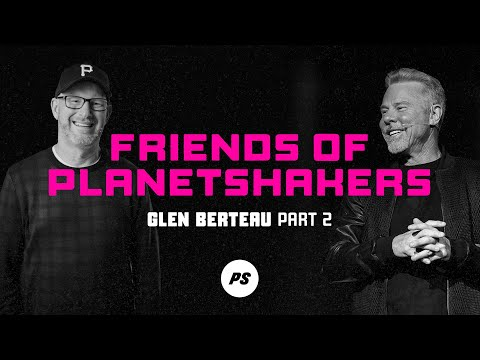 Friends of Planetshakers - Glen Berteau (Part 2)
