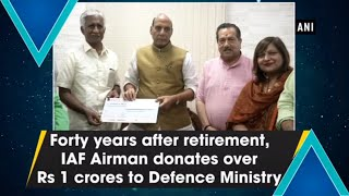Forty years after retirement, IAF Airman donates over Rs 1 crores to Defence Ministry