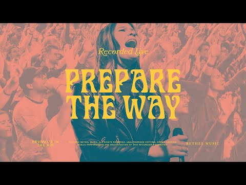 Prepare the Way - Bethel Music, Bethany Wohrle, Dante Bowe
