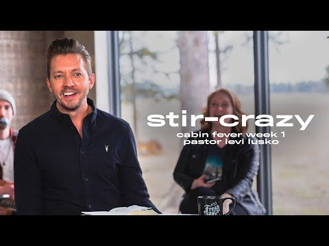 Stir-Crazy  Pastor Levi Lusko  Cabin Fever, Pt. 1