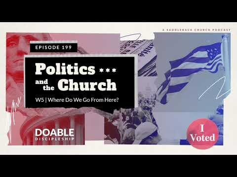 Episode 199: Politics and the Church - Where Do We Go From Here