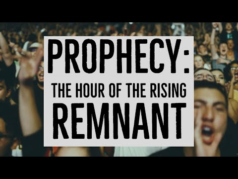 Prophecy: The Hour of the Rising Remnant