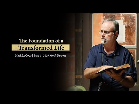 The Foundation of a Transformed Life (Part 1) - Mark LaCour