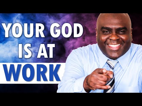 Your God is at WORK