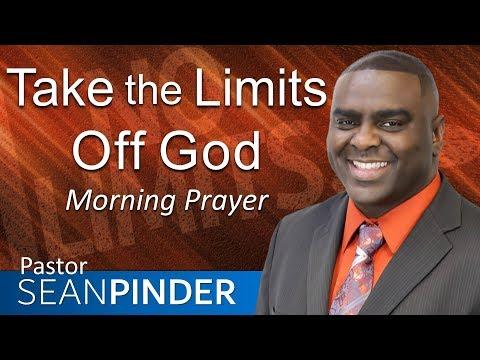 TAKE THE LIMITS OFF GOD - 1 KINGS 17 - MORNING PRAYER  PASTOR SEAN PINDER