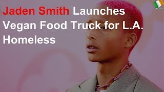 Jaden Smith launches food truck offering free meals to homeless