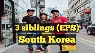 3 Siblings in South Korea - EPS WORKER