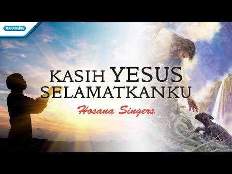 Kasih Yesus Selamatkanku - Hosana Singers (with lyric)
