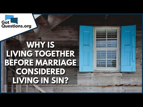 Why is living together before marriage considered living in sin?  GotQuestions.org
