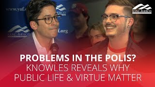PROBLEMS IN THE POLIS? Knowles reveals why public life & virtue matter