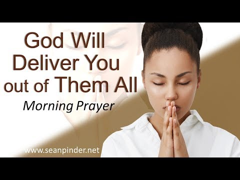 PSALM 34 - GOD WILL DELIVER YOU OUT OF THEM ALL - MORNING PRAYER (video)