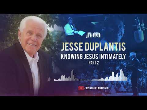 Knowing Jesus Intimately, Part 2  Jesse Duplantis