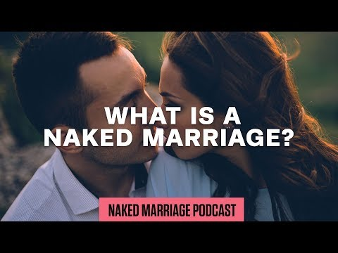 What is a Naked Marriage?  The Naked Marriage Podcast  Episode 020