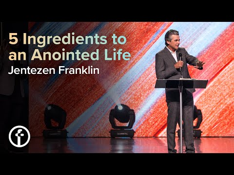 5 Ingredients to an Anointed Life Pastor  Jentezen Franklin