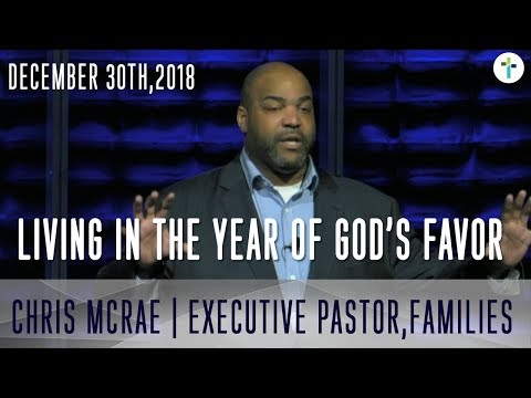 Living In The Year Of Gods Favor  Chris McRae  Sojourn Church Carrollton Texas