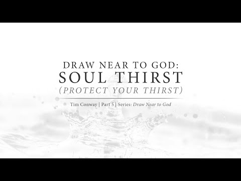 Draw Near to God: Soul Thirst (Protect Your Thirst) - Tim Conway