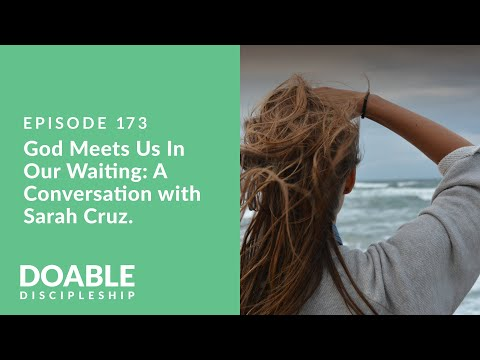Episode 173 God Meets Us In Our Waiting, A Conversation with Sarah Cruz