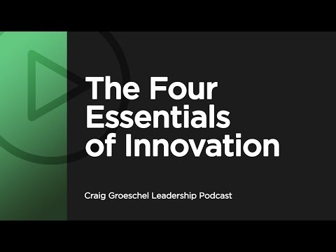 The Four Essentials of Innovation - Craig Groeschel Leadership Podcast