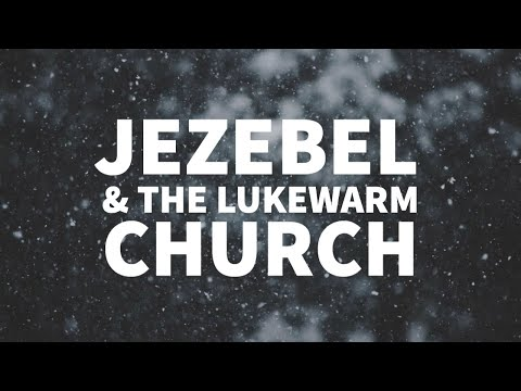 Jezebel & the Lukewarm Church: Beware of These End-Times Dangers