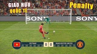 PES 19 | Giao hữu Quốc Tế - Penalty | VIETNAM vs MANCHESTER UNITED - Giấc mơ Bóng Đá VIỆT NAM