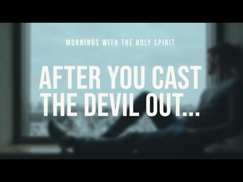 After You Cast the Devil Out (Prophetic Prayer & Prophecy)