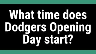 What time does Dodgers Opening Day start?