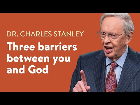 Three Barriers Between You and God  Dr. Charles Stanley