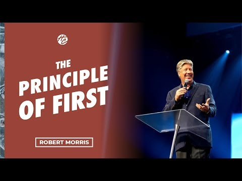 The Principle of First  Pastor Robert Morris