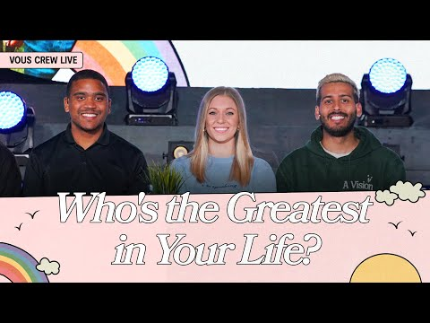Who's the Greatest in Your Life?  VOUS CREW Live