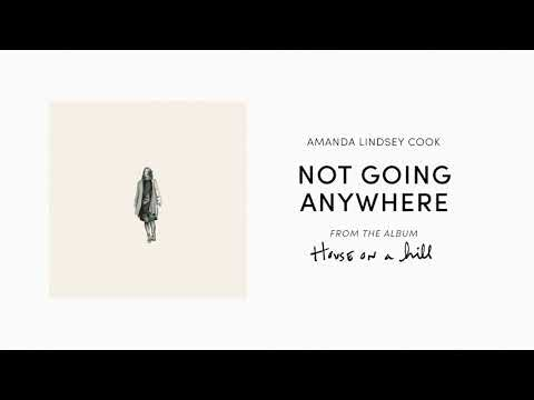 Not Going Anywhere (Official Audio) - Amandaa Lindsey Cook  House On A Hill