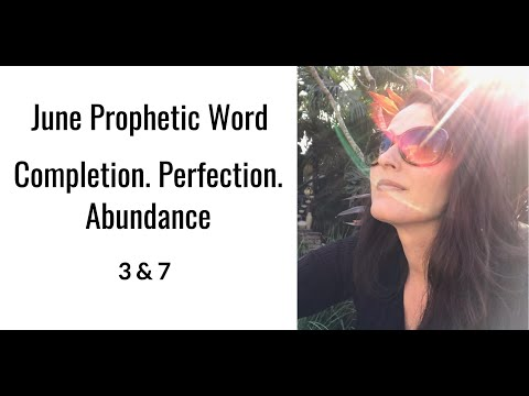 Prophetic Word June: Completion. Perfection. Abundance. 3 & 7