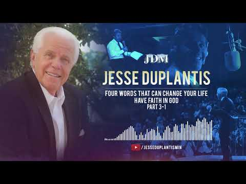 Four Words That Can Change Your Life - Have Faith in God, Part 3-1  Jesse Duplantis