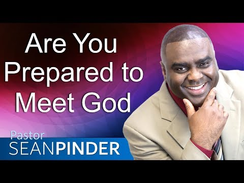 ARE YOU PREPARED TO MEET GOD - BIBLE PREACHING  PASTOR SEAN PINDER