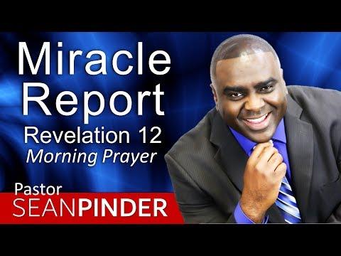 MIRACLE REPORT - REVELATION 12 - MORNING PRAYER  PASTOR SEAN PINDER