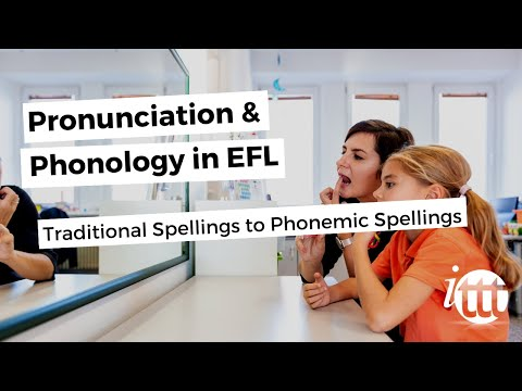 Pronunciation and Phonology in the EFL Classroom - Traditional Spellings to Phonemic Spellings Pt. 1