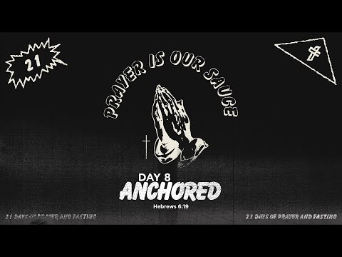 21 Days of Prayer & Fasting // Day 8 // Anchored